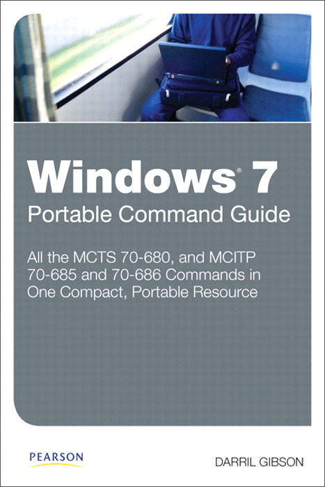Windows 7 Portable Command Guide: MCTS 70-680, 70-685 and 70-686