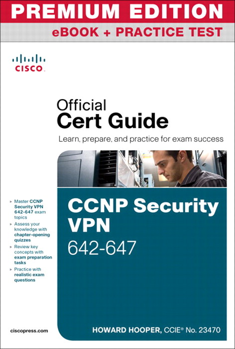 CCNP Security VPN 642-647 Official Cert Guide, Premium Edition eBook and Practice Test