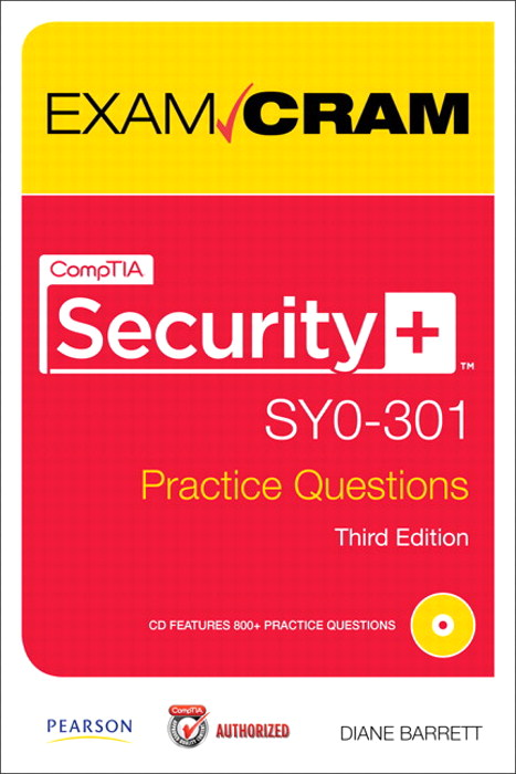 CompTIA Security+ SY0-301 Authorized Practice Questions Exam Cram, 3rd Edition