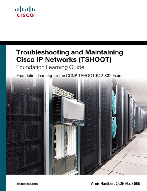 Troubleshooting and Maintaining Cisco IP Networks (TSHOOT) Foundation Learning Guide: Foundation learning for the CCNP TSHOOT 642-832