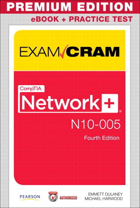 CompTIA Network+ N10-005 Exam Cram, Premium Edition eBook and Practice Test, 4th Edition
