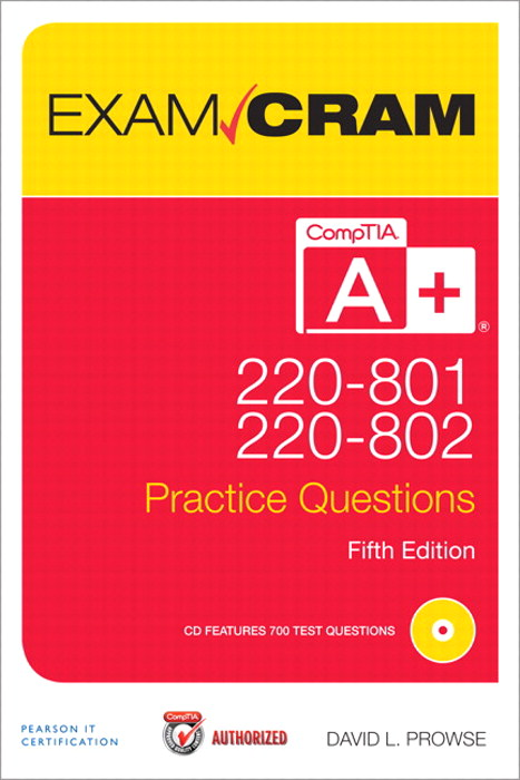 CompTIA A+ 220-801 and 220-802 Authorized Practice Questions Exam Cram, 5th Edition