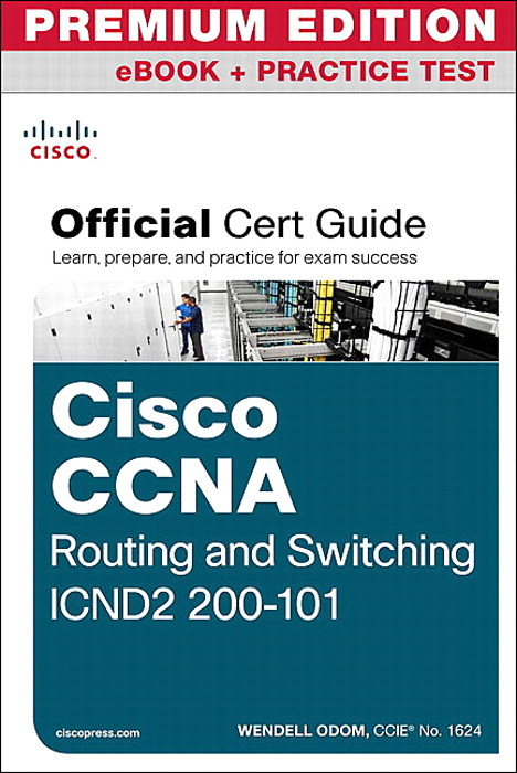 Cisco CCNA Routing and Switching ICND2 200-101 Official Cert Guide Premium Edition eBook and Practice Test