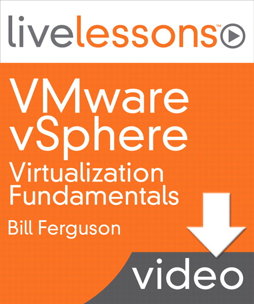 VMware vSphere Virtualization Fundamentals LiveLessons (Video Training), Downloadable Version