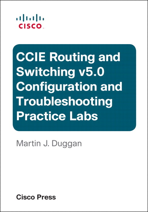Cisco CCIE Routing and Switching v5.0 Configuration and Troubleshooting Practice Labs Bundle