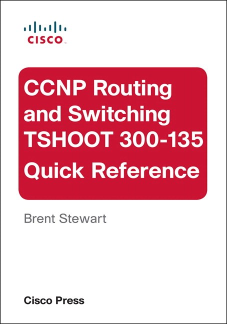 CCNP Routing and Switching TSHOOT 300-135 Quick Reference