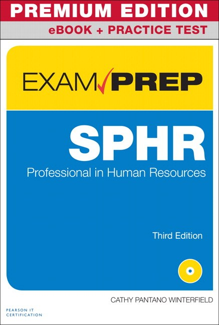 SPHR Exam Prep Premium Edition and Practice Test: Senior Professional in Human Resources, 3rd Edition