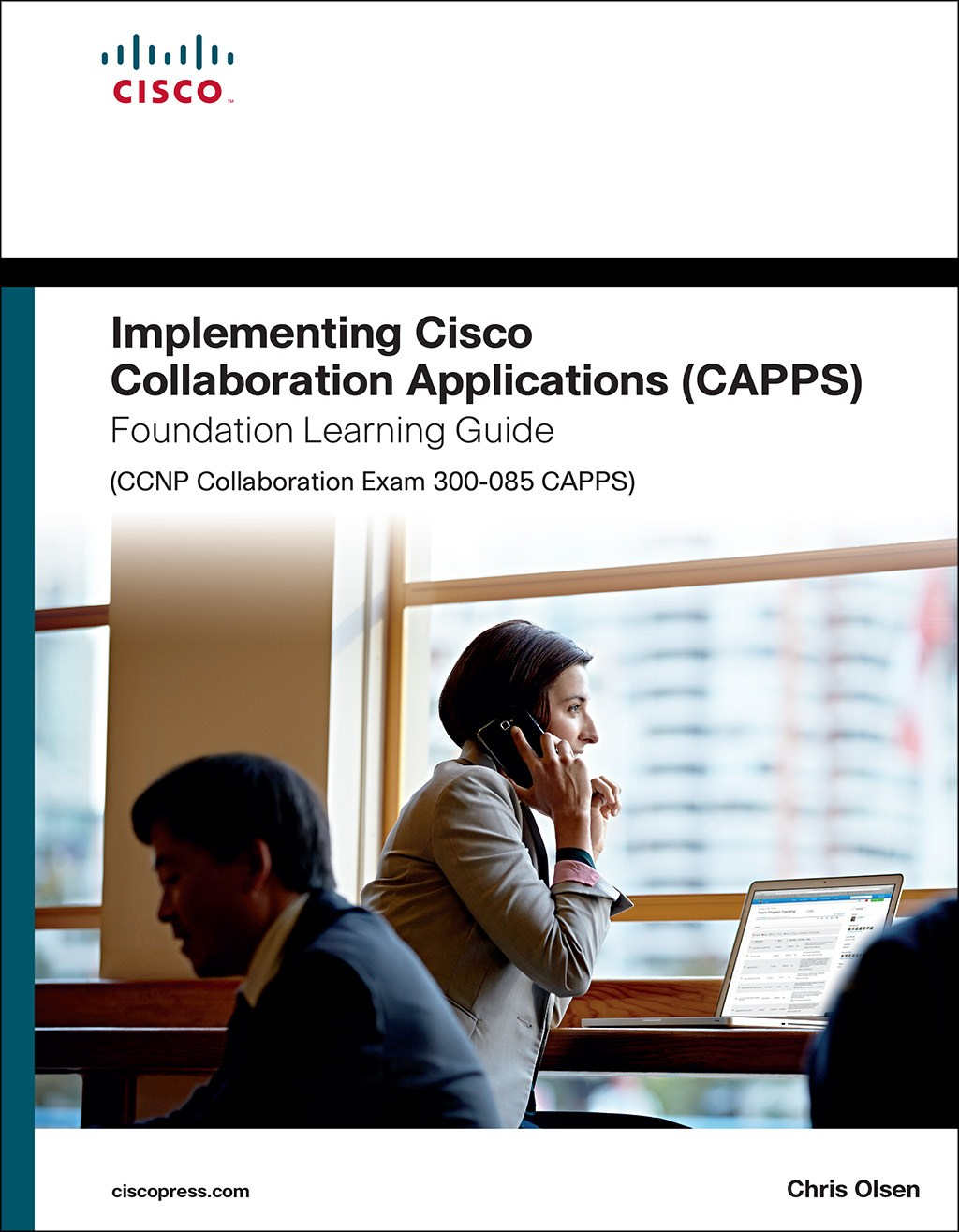 Implementing Cisco Collaboration Applications (CAPPS) Foundation Learning Guide (CCNP Collaboration Exam 300-085 CAPPS)
