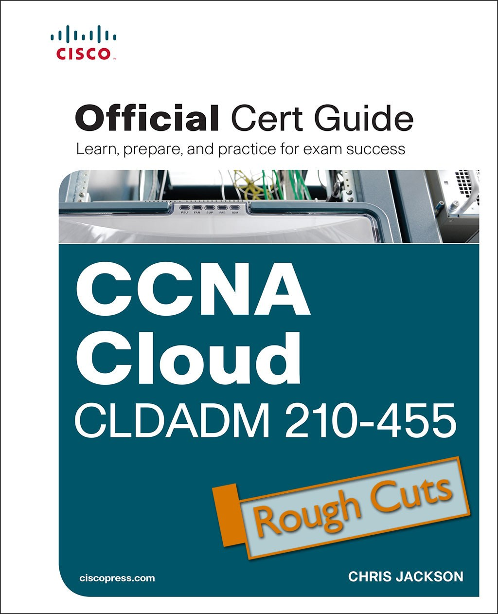 CCNA Cloud CLDADM 210-455 Official Cert Guide, Rough Cuts