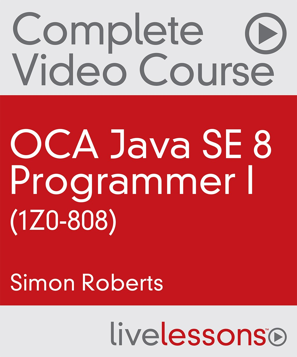 OCA Java SE 8 Programmer I (1Z0-808) Complete Video Course