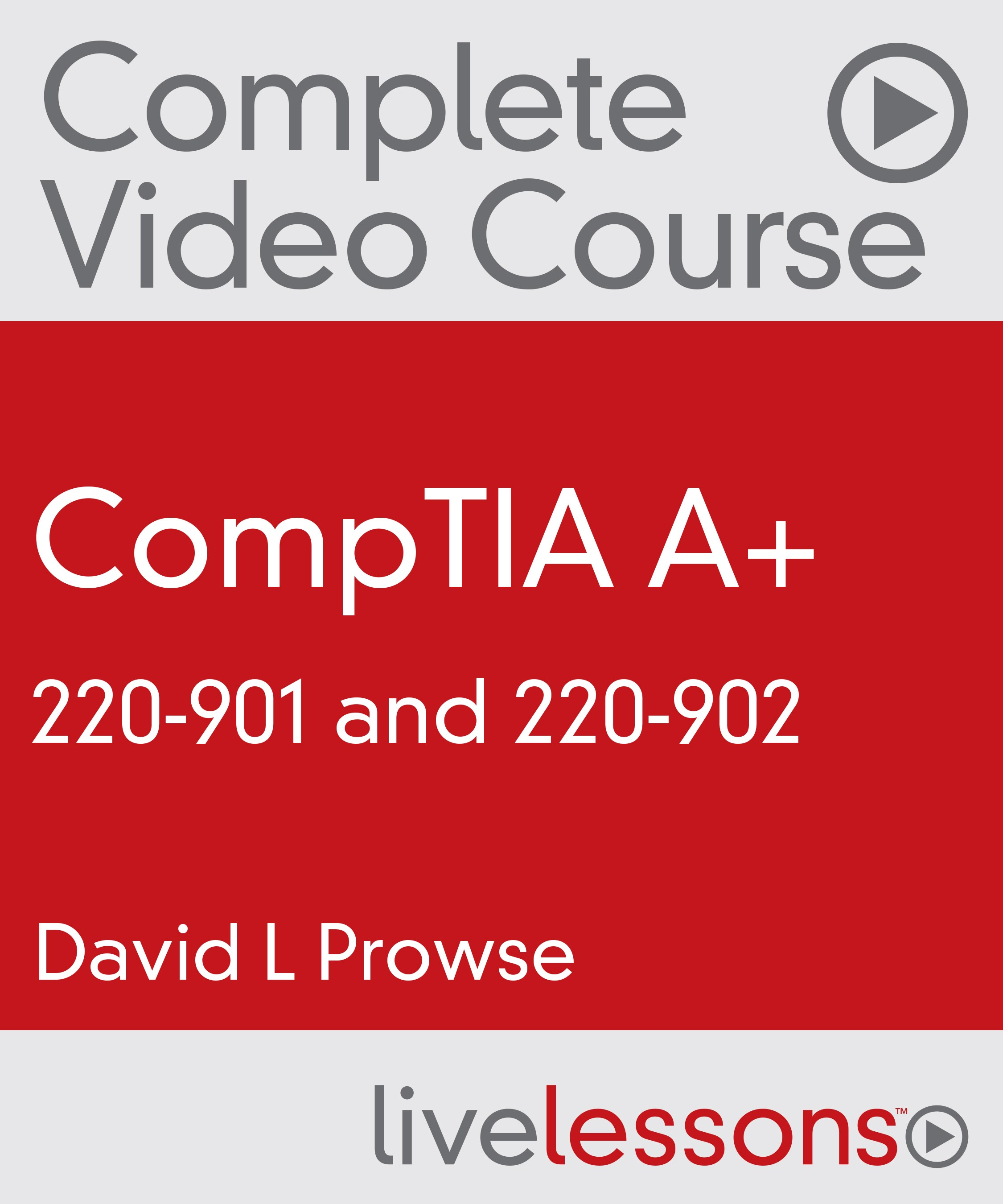 CompTIA A+ 220-901 and 220-902 Complete Video Course Library