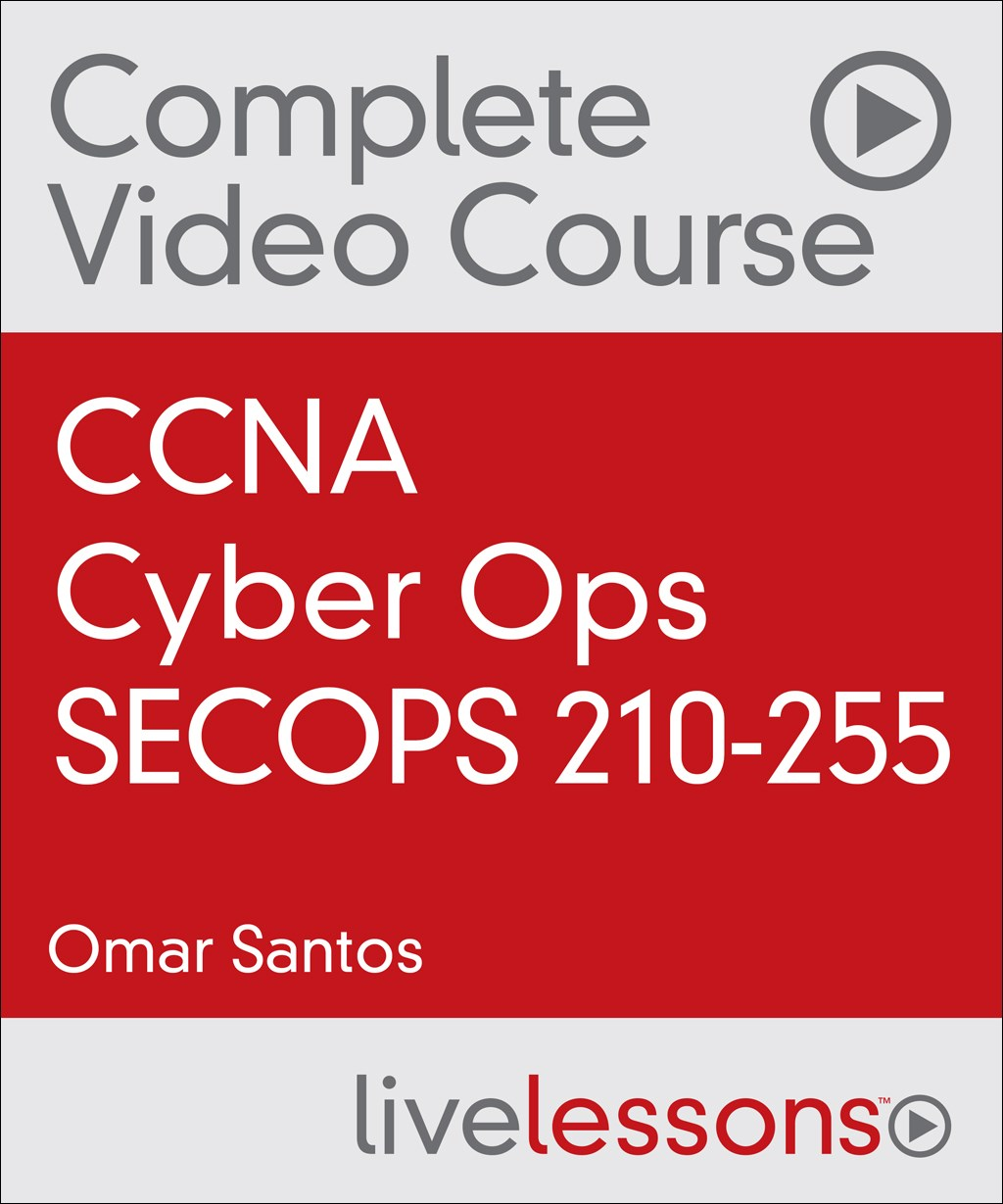 CCNA Cyber Ops SECOPS 210-255 Complete Video Course and Practice Test