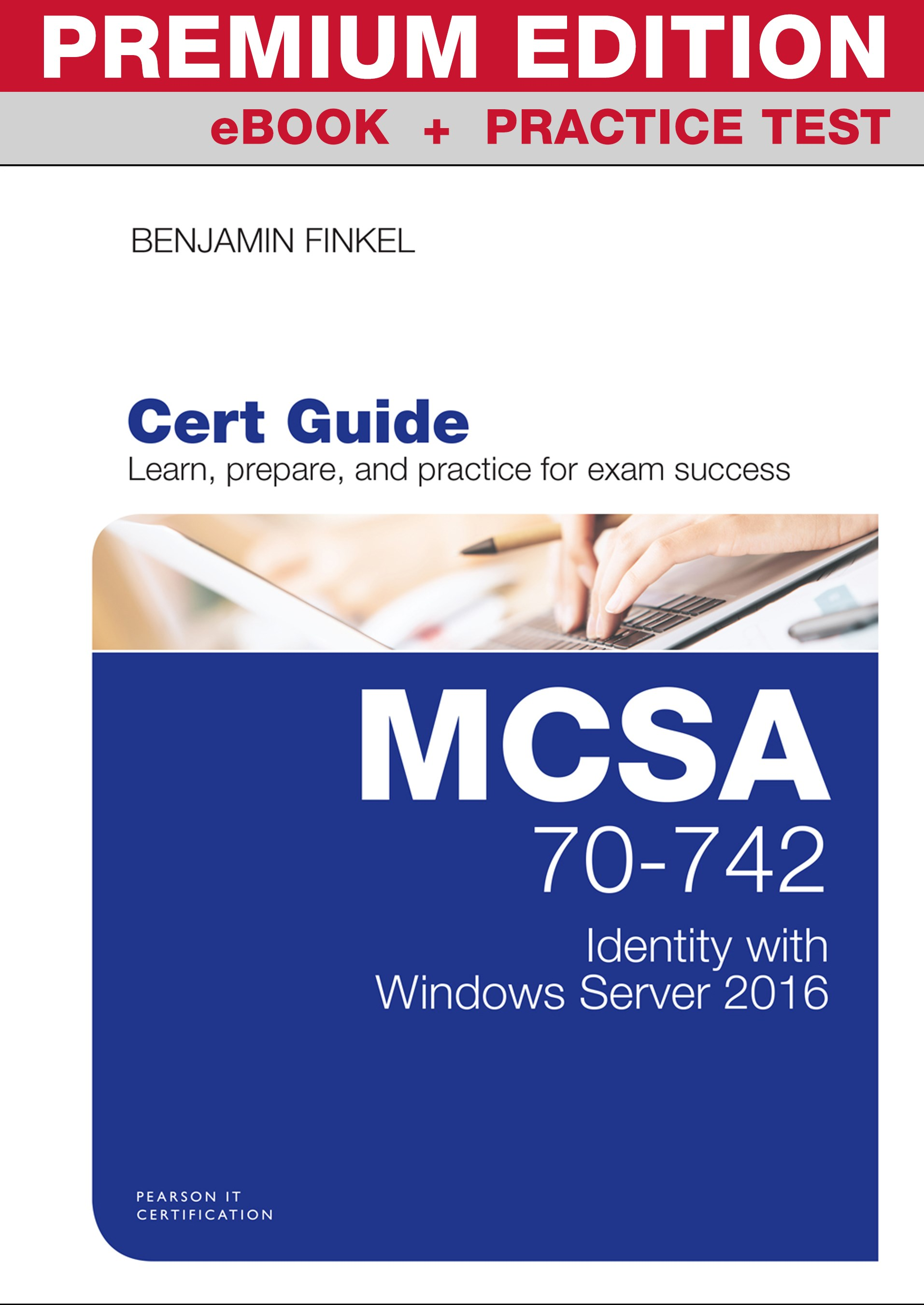 MCSA 70-742 Cert Guide Premium Edition and Practice Tests: Identity with Windows Server 2016