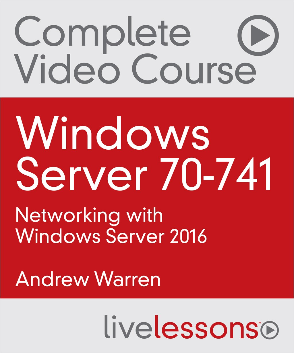Windows Server 70-741: Networking with Windows Server 2016 Complete Video Course and Practice Test