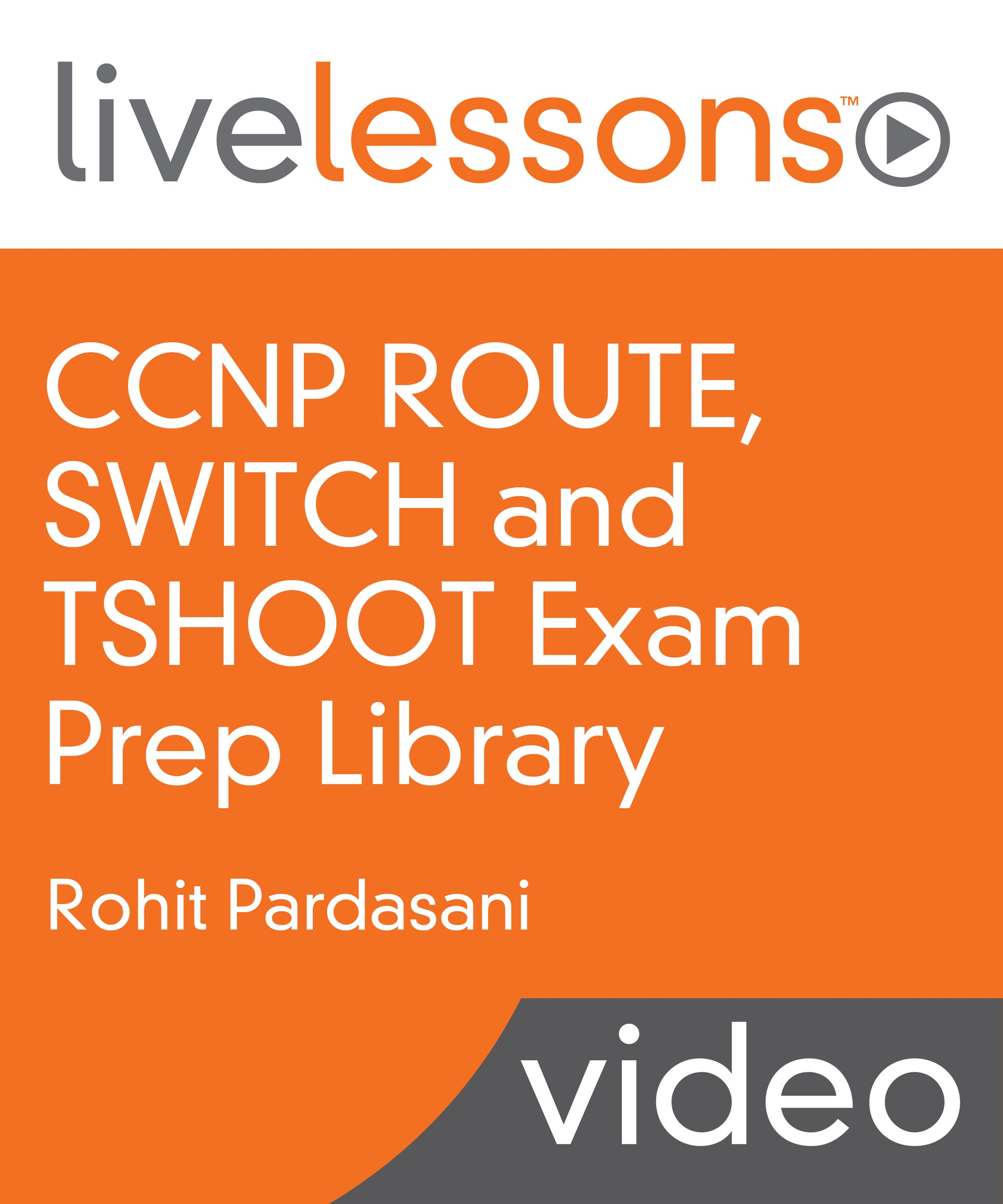 CCNP ROUTE, SWITCH and TSHOOT Exam Prep Library