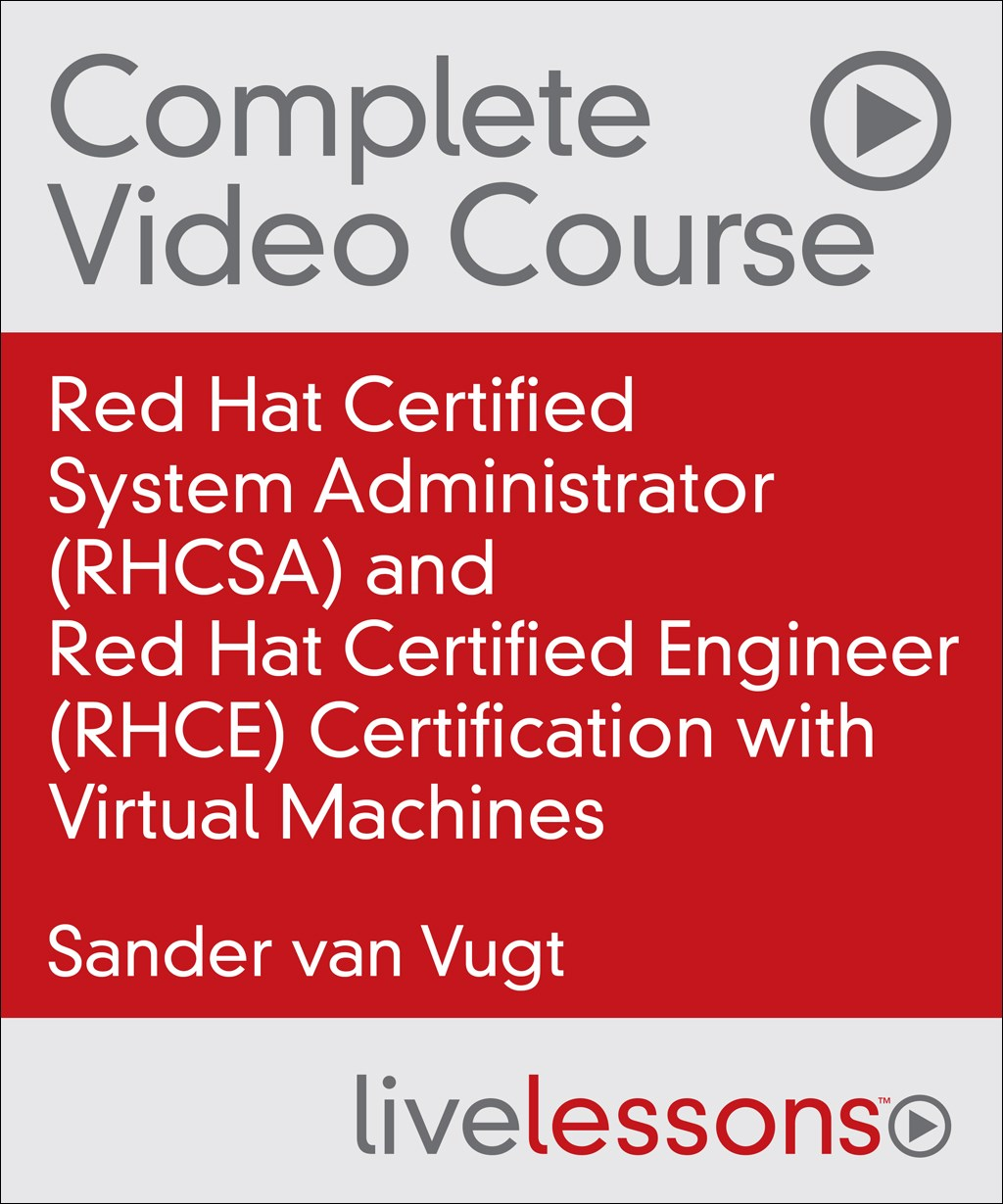 Red Hat Certified System Administrator (RHCSA) and Red Hat Certified Engineer (RHCE) Certification with Virtual Machines, 2nd Edition