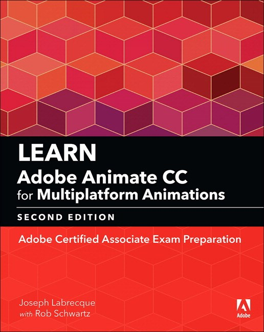 Learn Adobe Animate CC for Multiplatform Animations: Adobe Certified Associate Exam Preparation