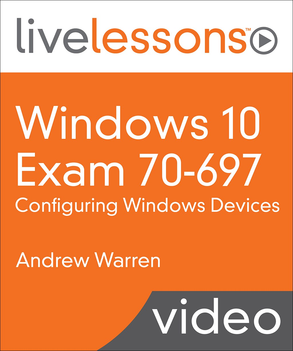 Windows 10 Exam 70-697: Configuring Windows Devices LiveLessons (Video Training)