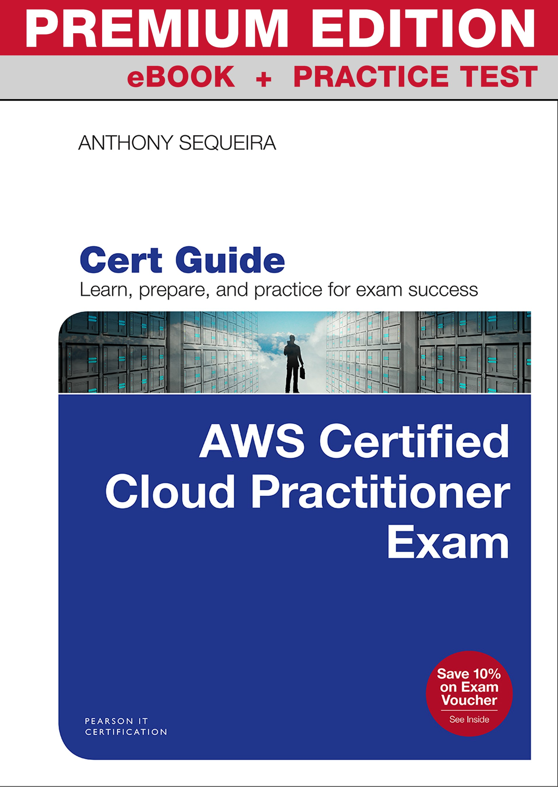 AWS Certified Cloud Practitioner Cert Guide, Premium Edition and Practice Tests
