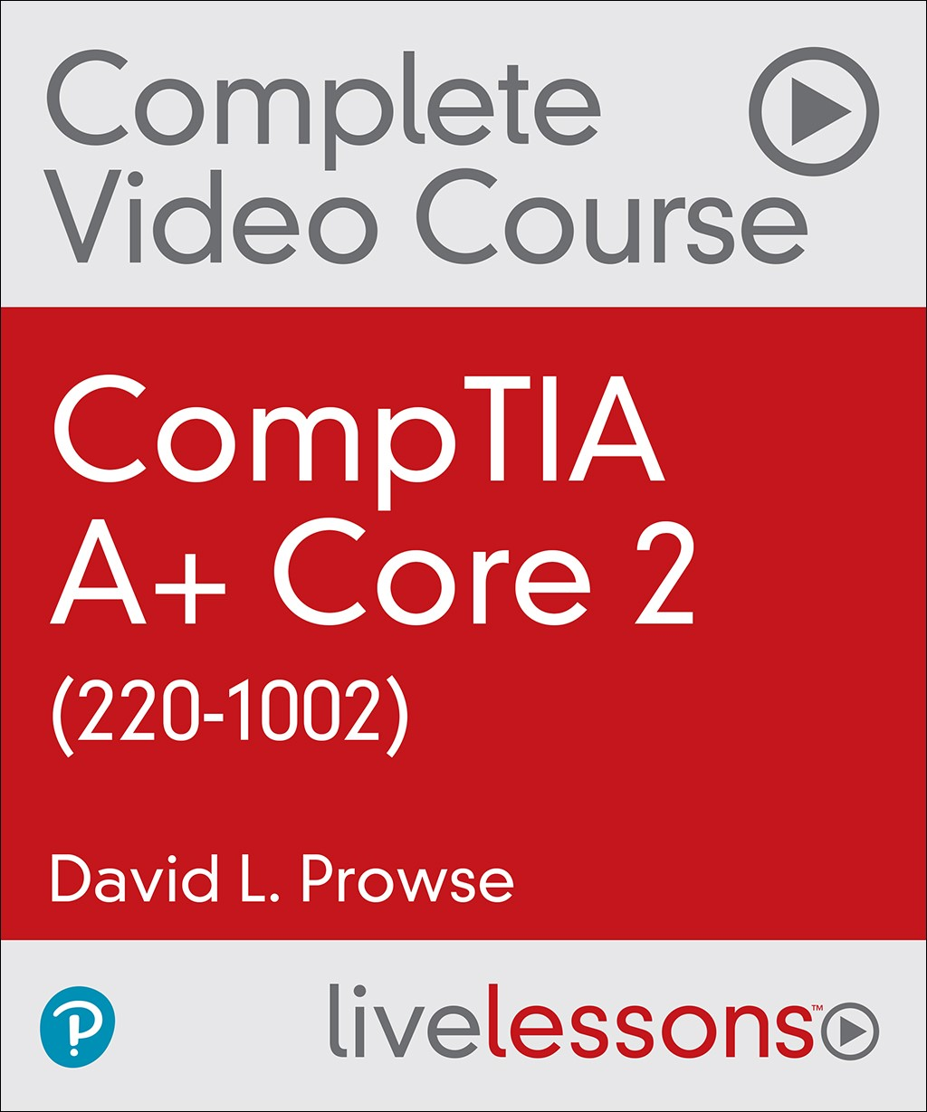 CompTIA A+ Core 2 (220-1002) Complete Video Course and Practice Test