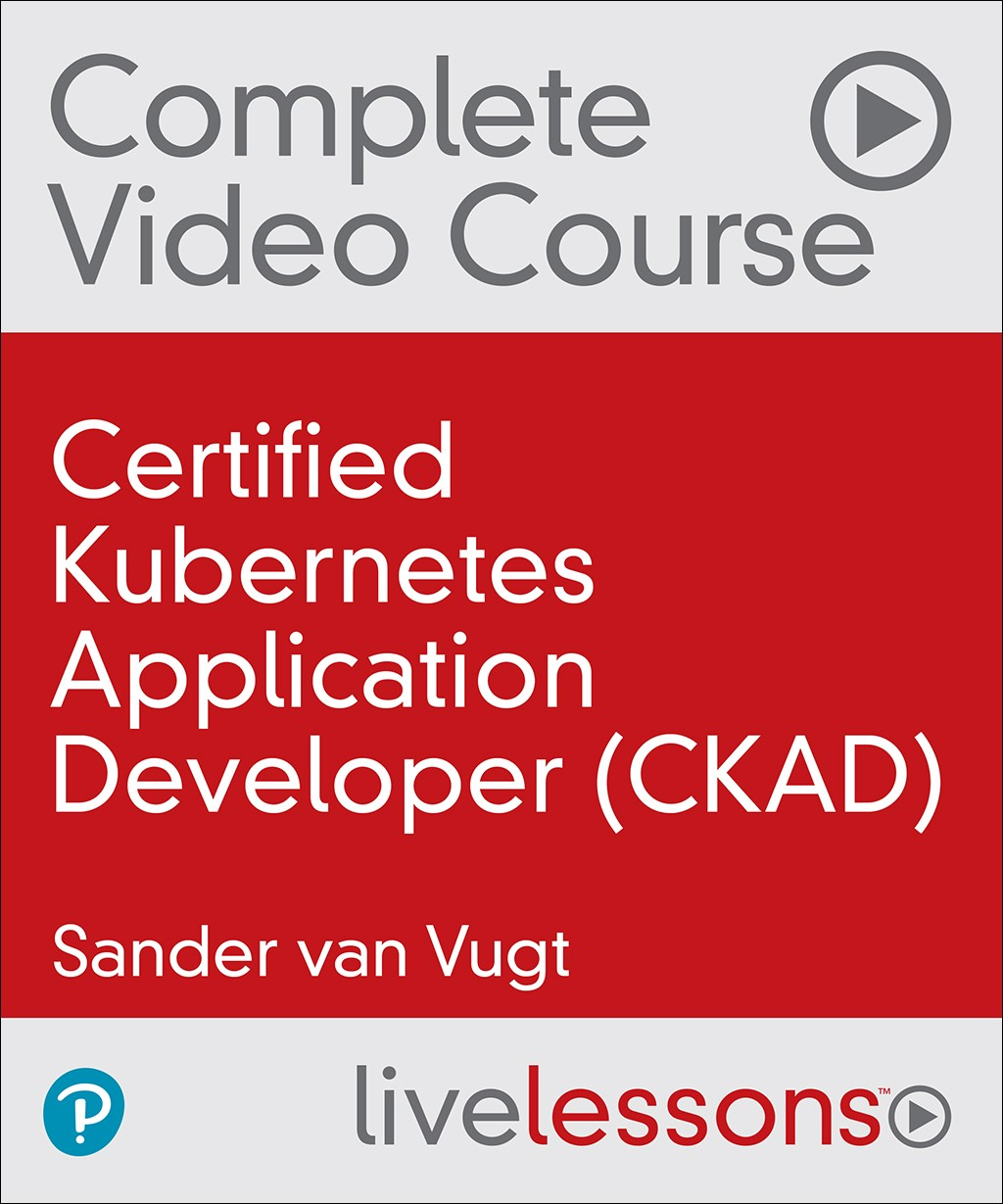 Certified Kubernetes Application Developer (CKAD) Complete Video Course (Video Training)