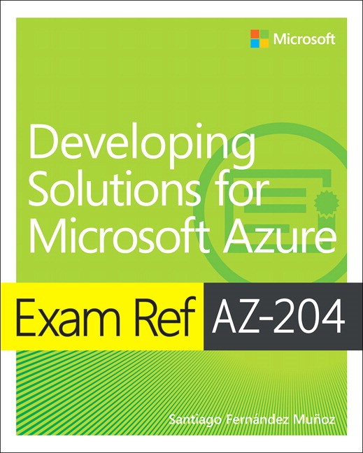 Exam Ref AZ-204 Developing Solutions for Microsoft Azure