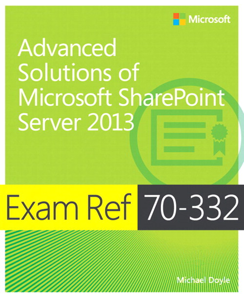 Exam Ref 70-332 Advanced Solutions of Microsoft SharePoint Server 2013 (MCSE)