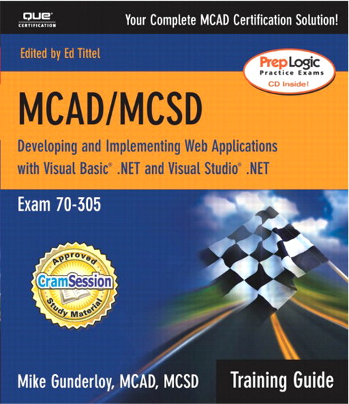 MCAD/MCSD Training Guide (70-305): Developing and Implementing Web Applications with Visual Basic.NET and Visual Studio.NET