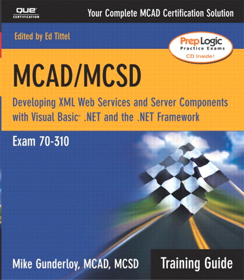 MCAD/MCSD Training Guide (70-310): Developing XML Web Services and Server Components with Visual Basic .NET and the .NET Framework