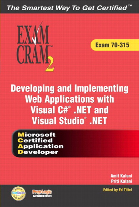MCAD Developing and Implementing Web Applications with Microsoft Visual C# .NET and Microsoft Visual Studio .NET Exam Cram 2 (Exam Cram 70-315)