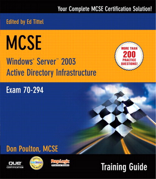MCSE 70-294 Training Guide: Planning, Implementing, and Maintaining a Microsoft Windows Server 2003 Active Directory InfraStructure