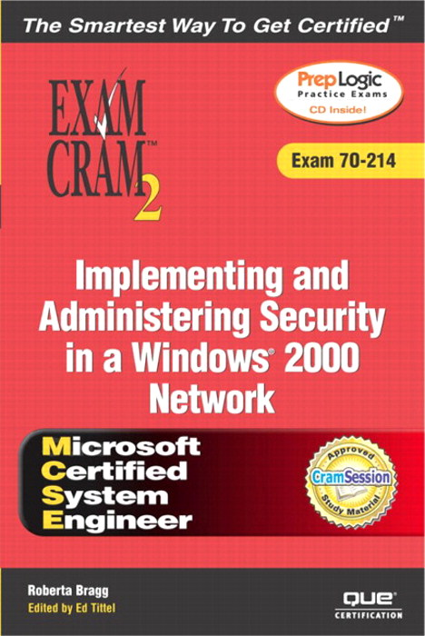 MCSA/MCSE Implementing and Administering Security in a Windows 2000 Network Exam Cram 2 (Exam Cram 70-214)
