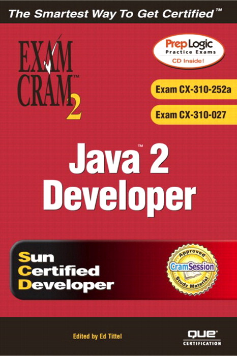 Java 2 Developers' Exam Cram 2 (Exam Cram CX-310-252A & CX-310-027)