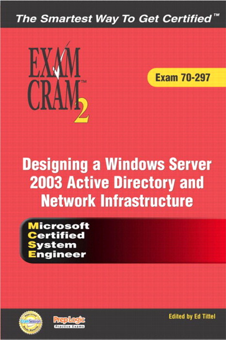 MCSE Designing a Microsoft Windows Server 2003 Active Directory and Network Infrastructure Exam Cram 2 (Exam Cram 70-297)