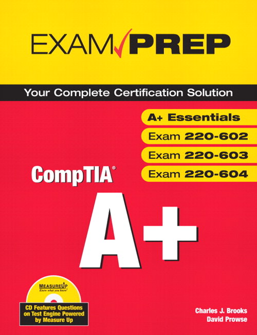 CompTIA A+ Exam Prep (Exams A+ Essentials, 220-602, 220-603, 220-604)
