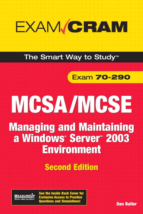 MCSA/MCSE 70-290 Exam Cram: Managing and Maintaining a Windows Server 2003 Environment, 2nd Edition