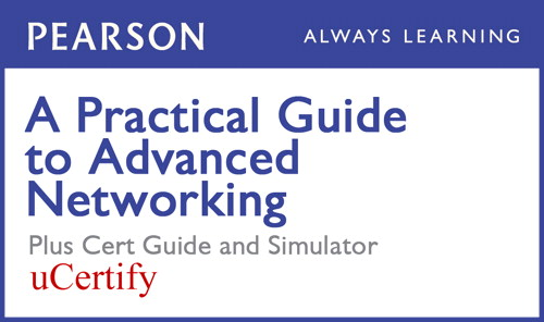 Practical Guide to Advanced Networking Pearson uCertify Course, Textbook, and Simulator Bundle, A