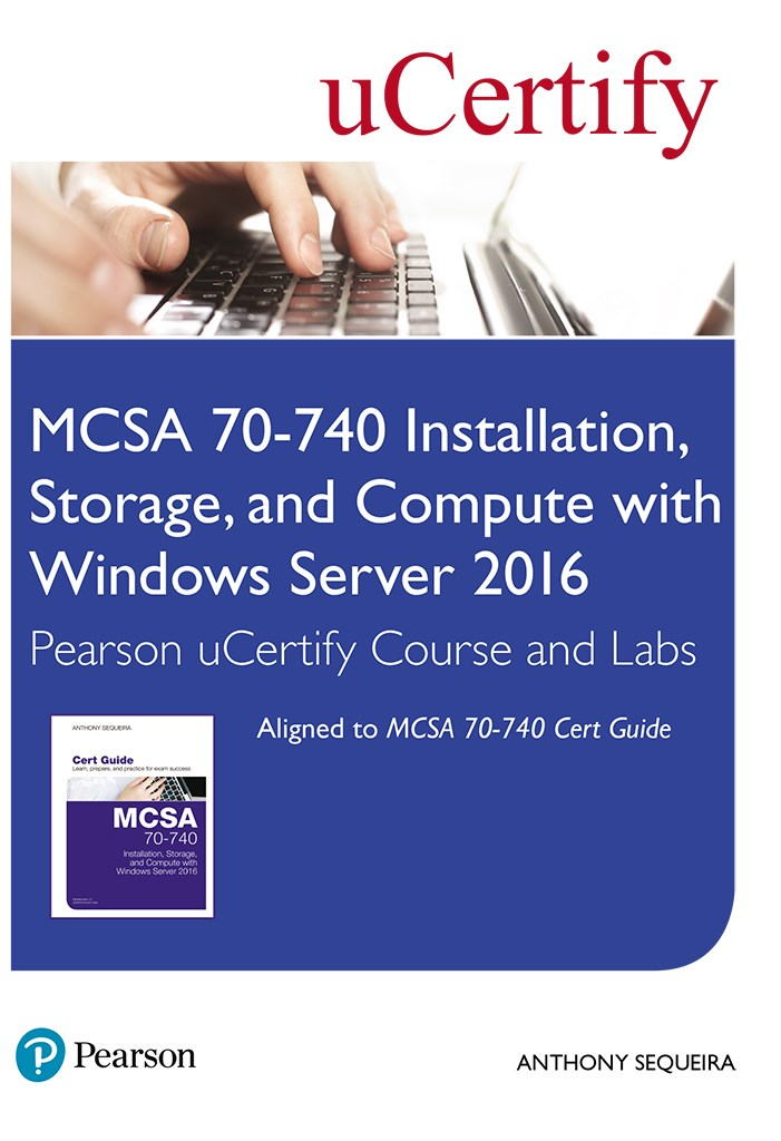 MCSA 70-740 Installation, Storage, and Compute with Windows Server 2016 Pearson uCertify Course and Labs Access Card