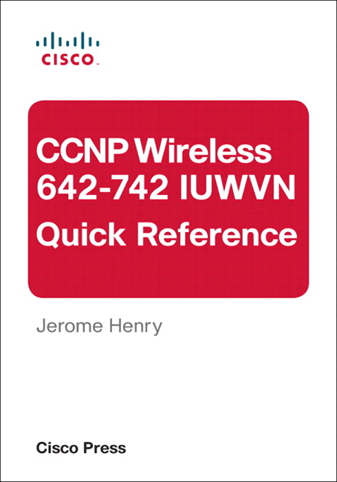CCNP Wireless (642-742 IUWVN) Quick Reference