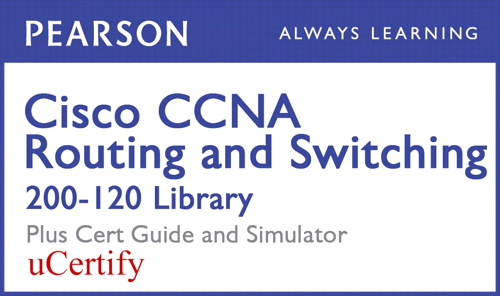 Cisco CCNA Routing and Switching 200-120 Library Pearson uCertify Course, Cert Guide, and Simulator Bundle