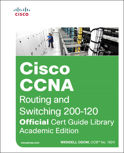 Cisco CCNA Routing and Switching 200-120 Official Cert Guide Library, Academic Edition