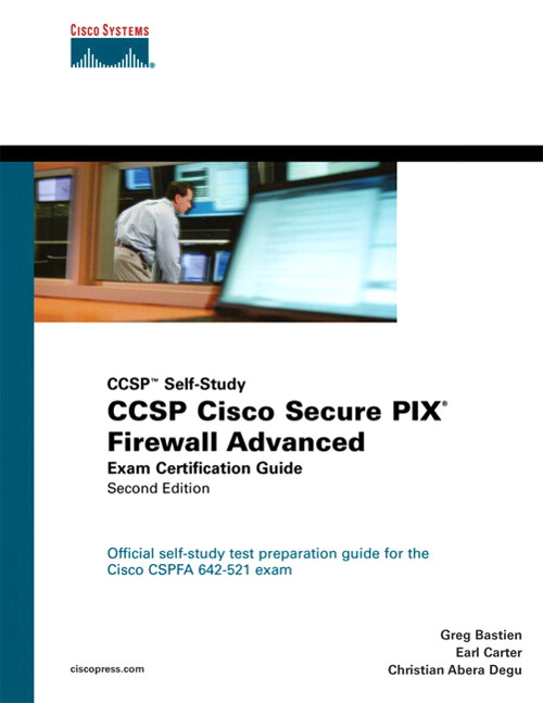 CCSP Cisco Secure PIX Firewall Advanced Exam Certification Guide (CCSP Self-Study), 2nd Edition