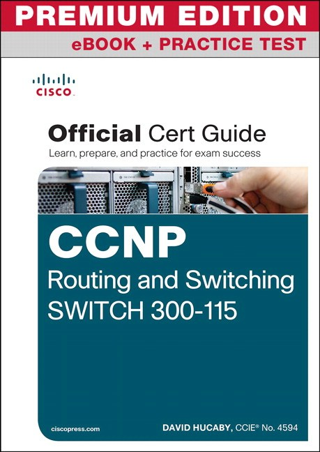 CCNP Routing and Switching SWITCH 300-115 Official Cert Guide Premium Edition eBook and Practice Test