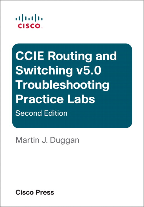 Cisco CCIE Routing and Switching v5.0 Troubleshooting Practice Labs, 2nd Edition