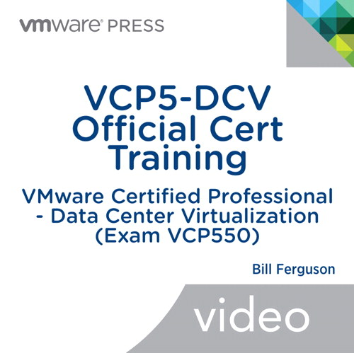VCP5-DCV Official Cert Training (Video Training), Downloadable Version: VMware Certified Professional - Data Center Virtualization (Exam VCP550)