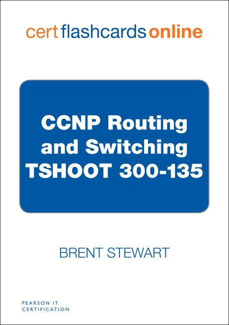 CCNP Routing and Switching TSHOOT 300-135 Cert Flash Cards Online