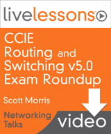 CCIE Routing and Switching v5.0 Exam Roundup LiveLessons (Networking Talks), Downloadable Version