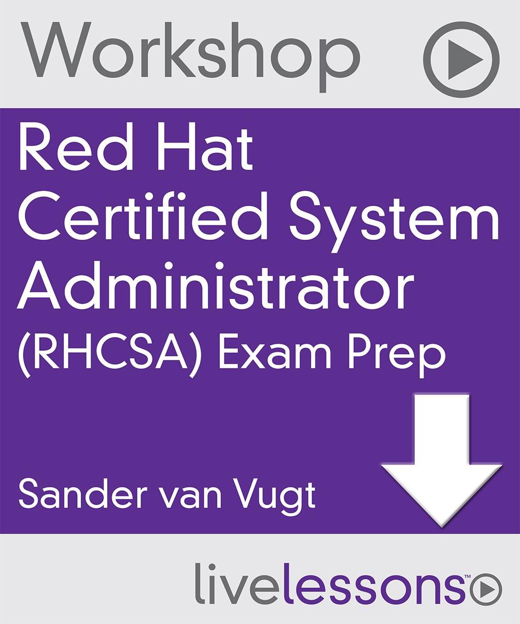 Red Hat Certified System Administrator (RHCSA) Exam Prep Video Workshop, Downloadable Version