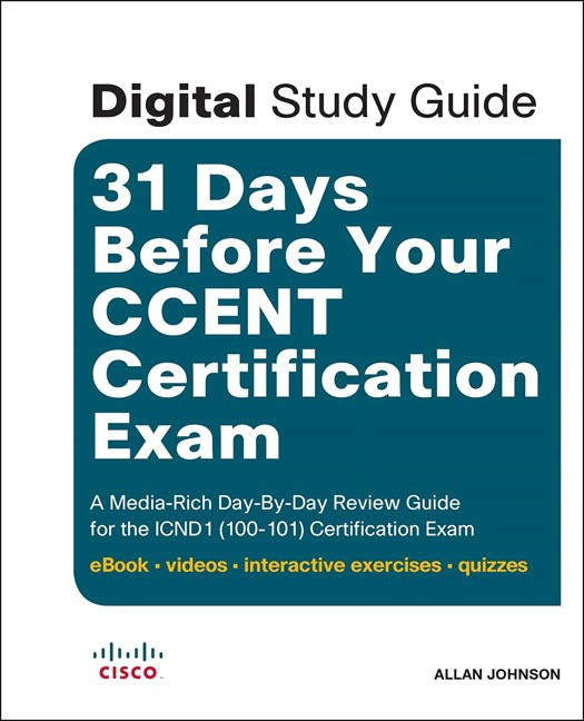 31 Days Before Your CCENT Certification Exam (Digital Study Guide): A Media-Rich Day-By-Day Review Guide for the ICND1 (100-101) Certification Exam (ebook, video, interactive exercises, quizzes), 2nd Edition