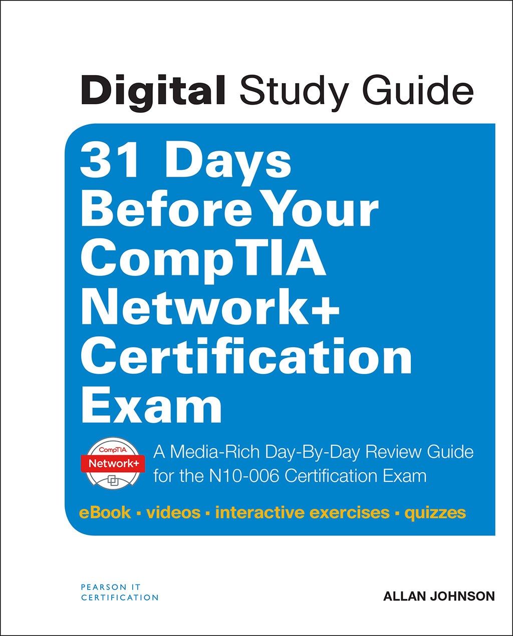 31 Days Before Your CompTIA Network+ Certification Exam (Digital Study Guide): A Day-By-Day Review Guide for the N10-006 Certification Exam (eBook, videos, interactive exercises, quizzes)